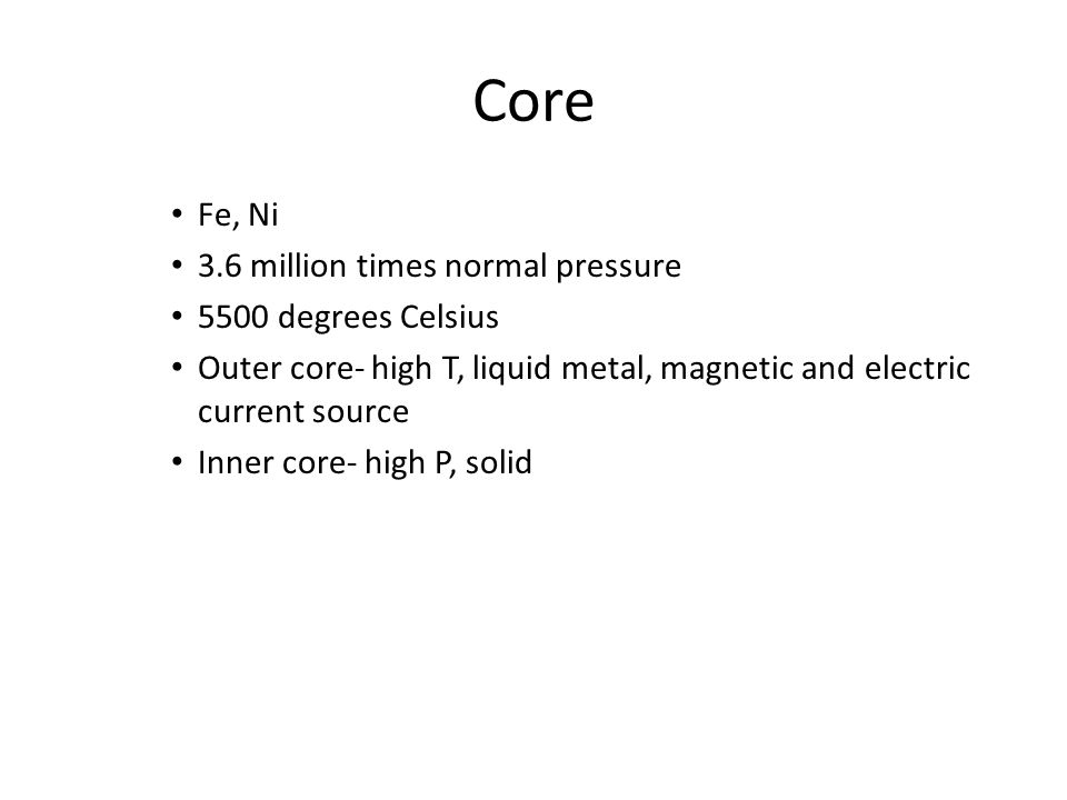 Core Fe, Ni 3.6 million times normal pressure 5500 degrees Celsius