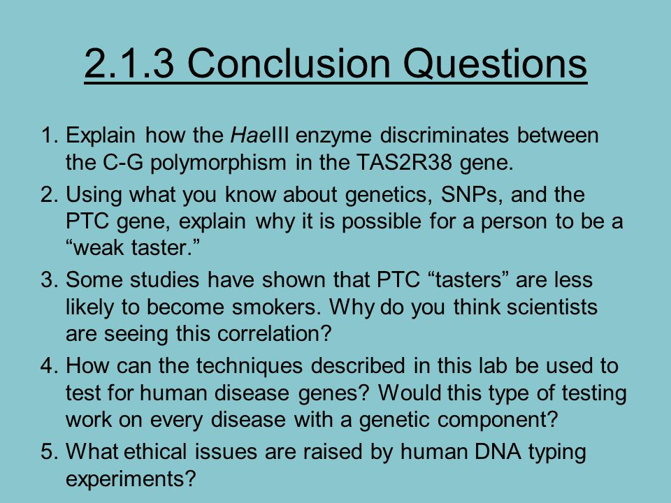 2.1.3 Conclusion Questions Explain how the HaeIII enzyme discriminates between the C-G polymorphism in the TAS2R38 gene.