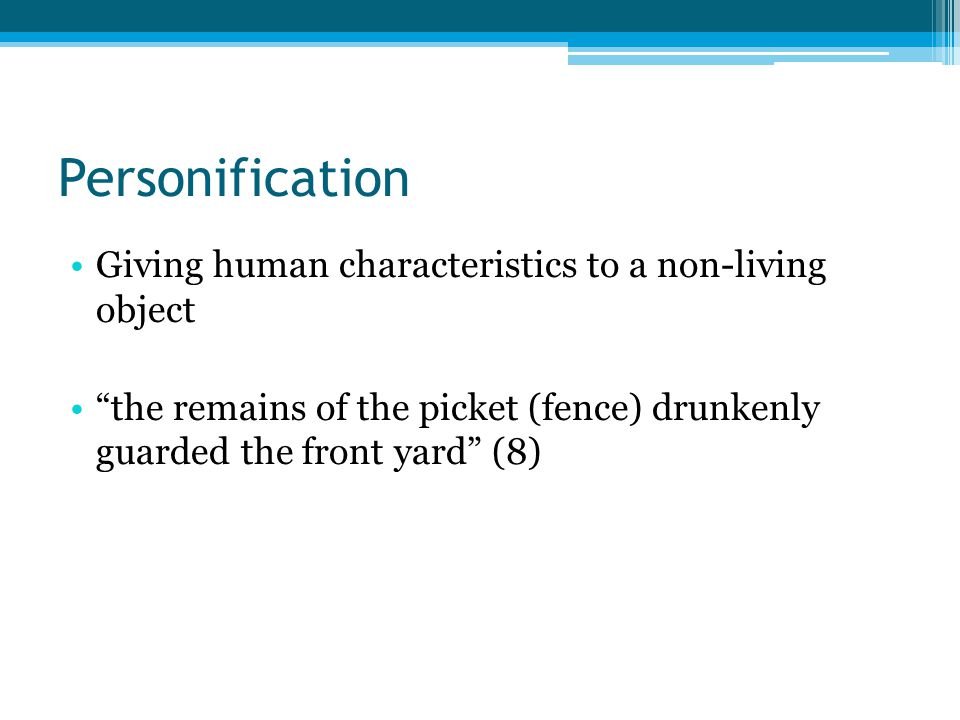 Personification Giving human characteristics to a non-living object