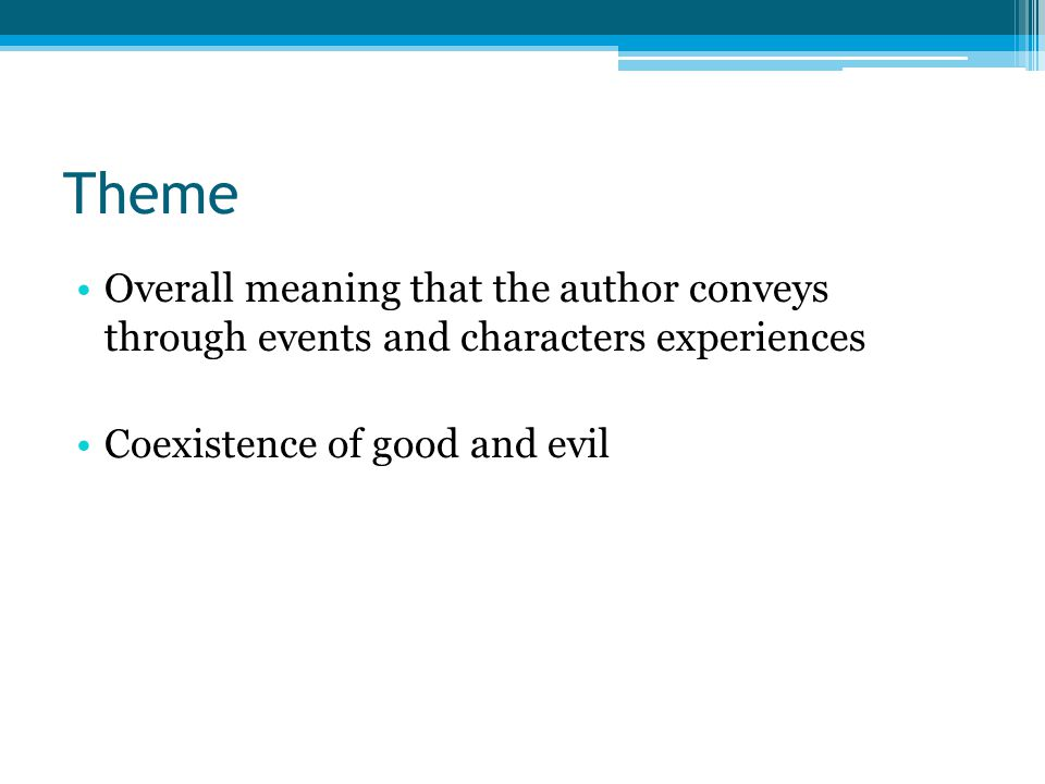 Theme Overall meaning that the author conveys through events and characters experiences.