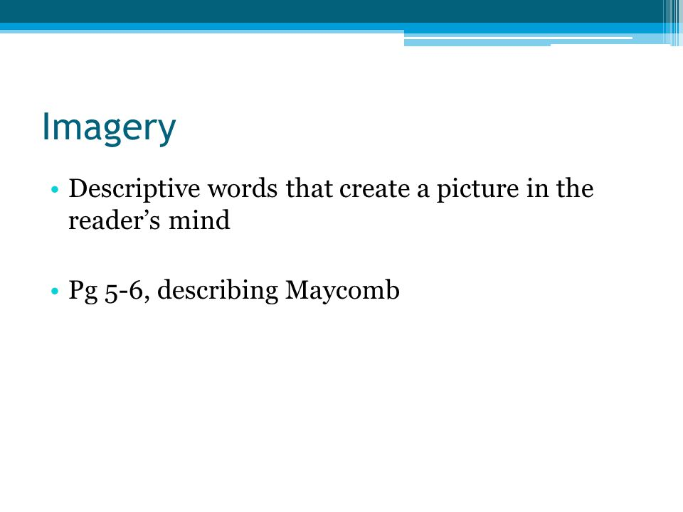 Imagery Descriptive words that create a picture in the reader's mind