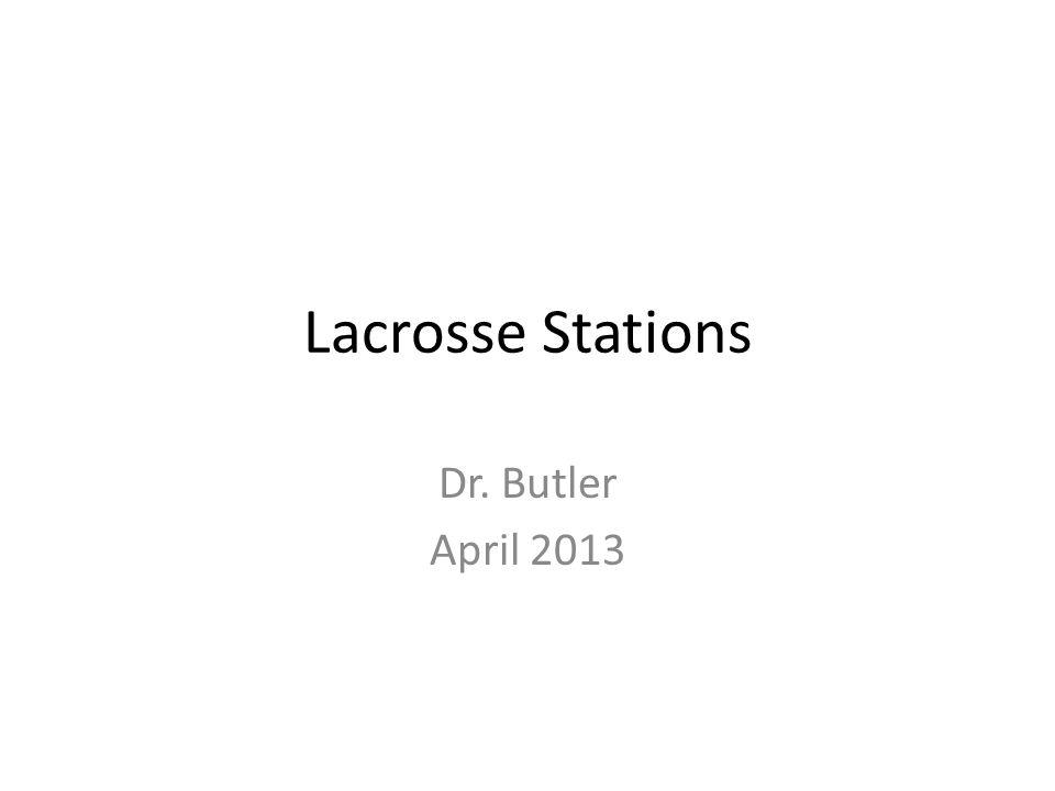 Lacrosse Stations Dr. Butler April 2013