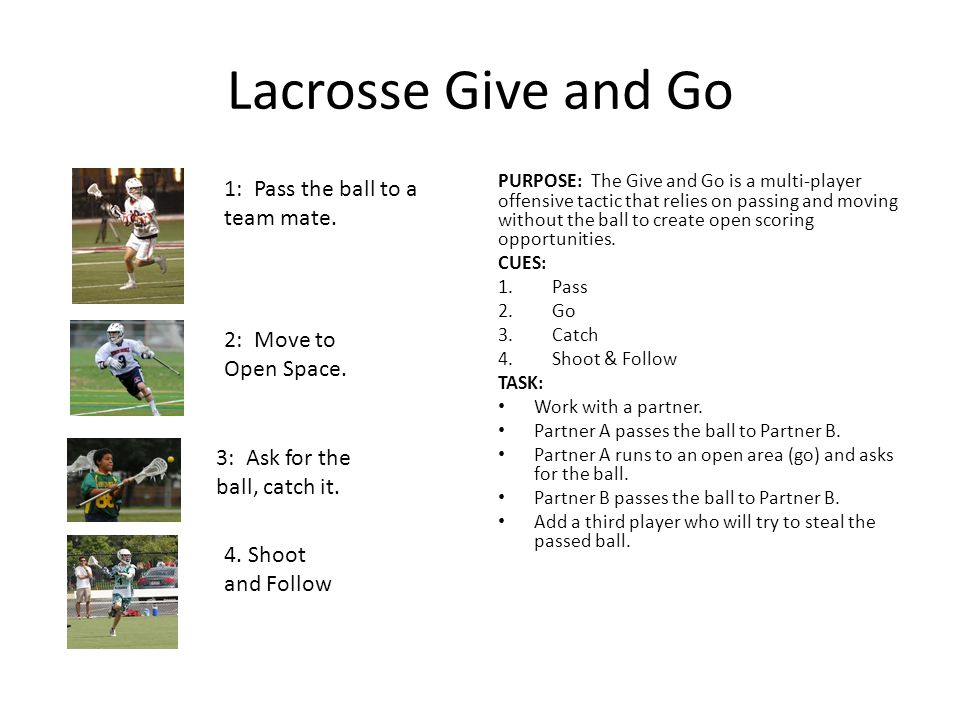 Lacrosse Give and Go 1: Pass the ball to a team mate.