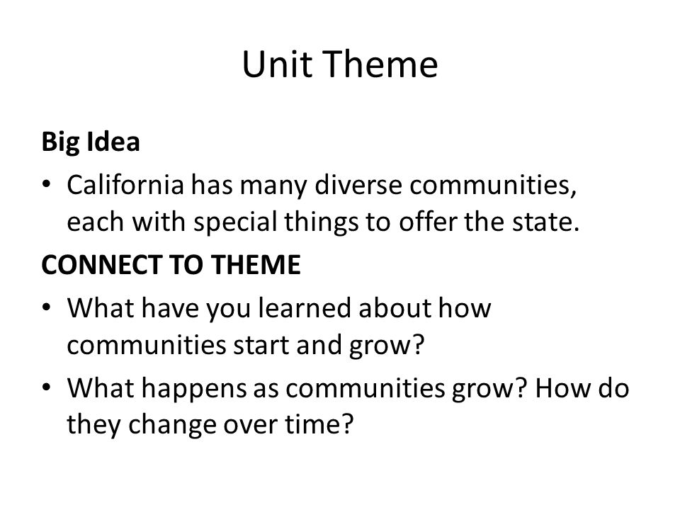 Unit Theme Big Idea. California has many diverse communities, each with special things to offer the state.