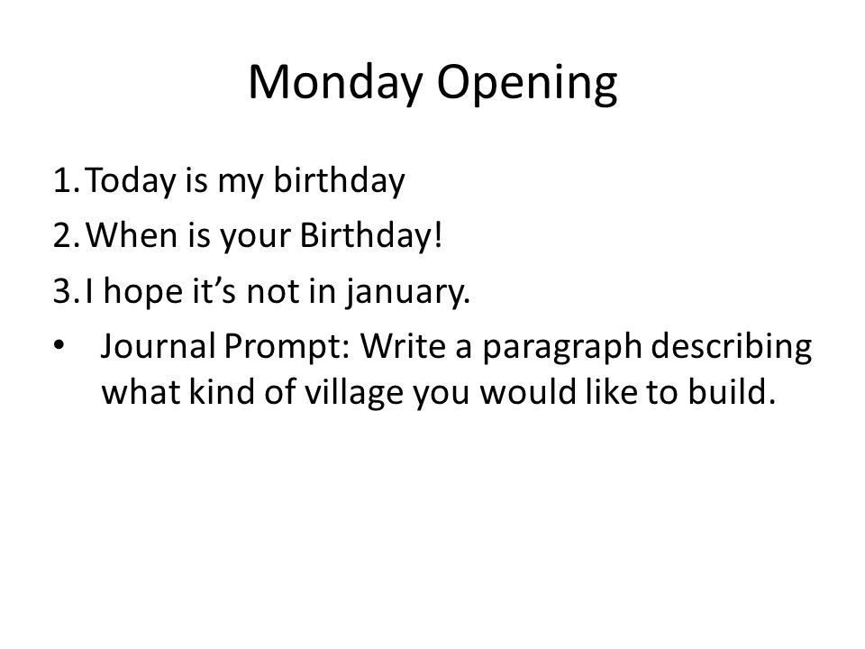 Monday Opening Today is my birthday When is your Birthday!