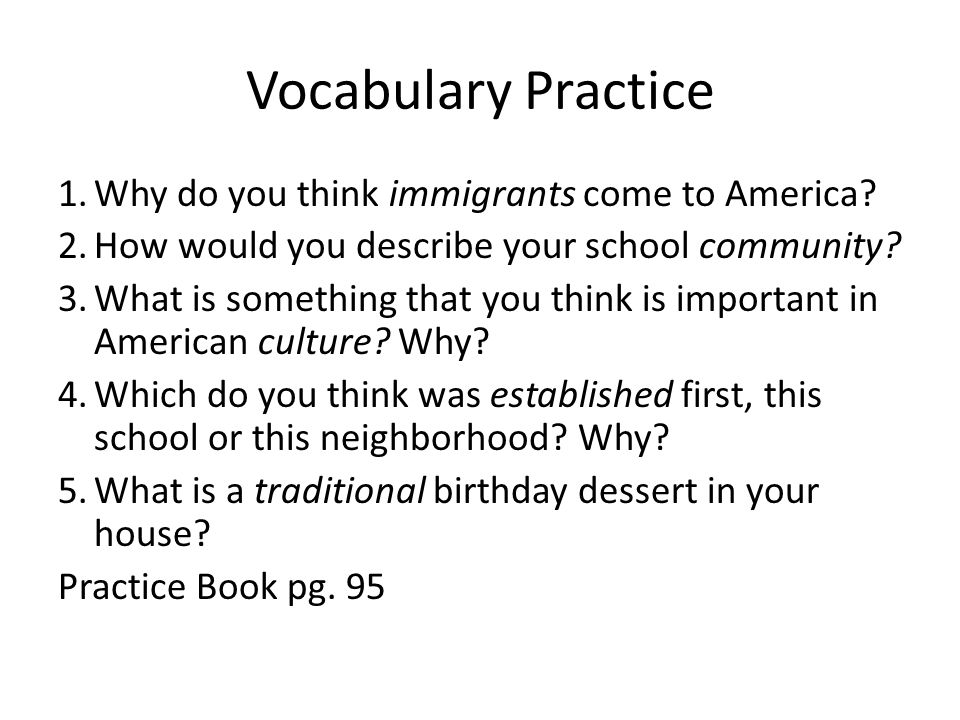 Vocabulary Practice Why do you think immigrants come to America