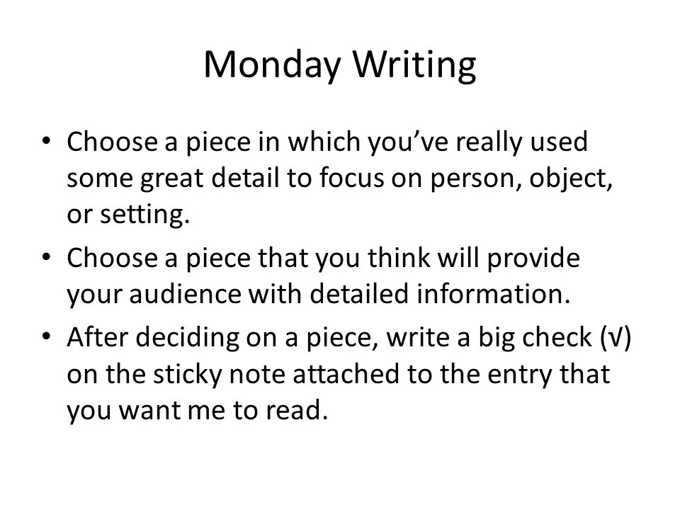 Monday Writing Choose a piece in which you've really used some great detail to focus on person, object, or setting.