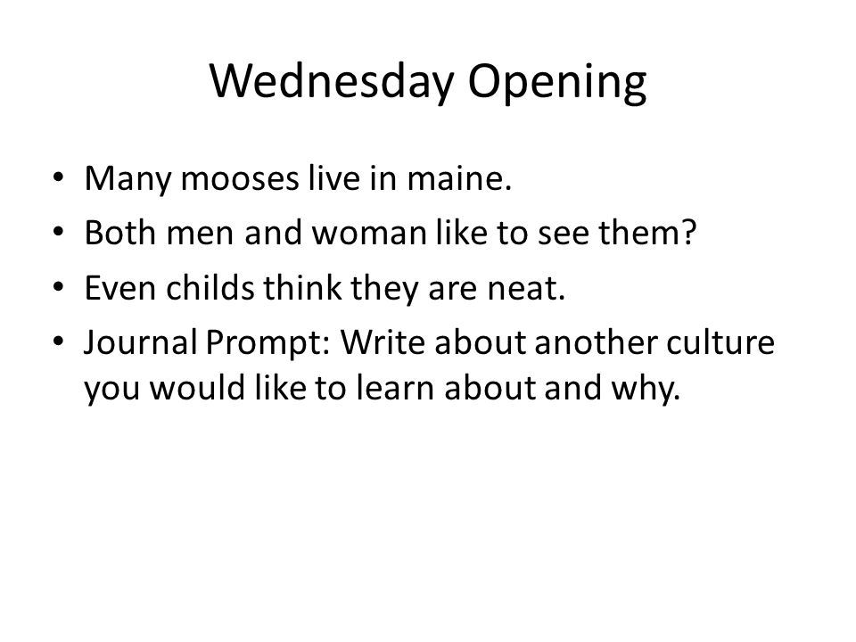 Wednesday Opening Many mooses live in maine.