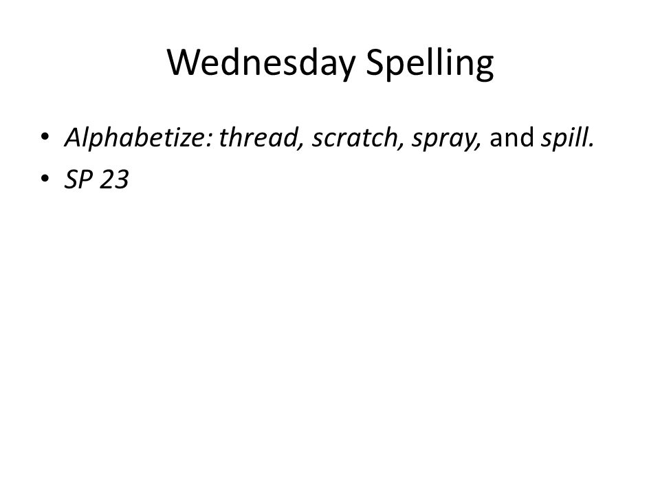 Wednesday Spelling Alphabetize: thread, scratch, spray, and spill.