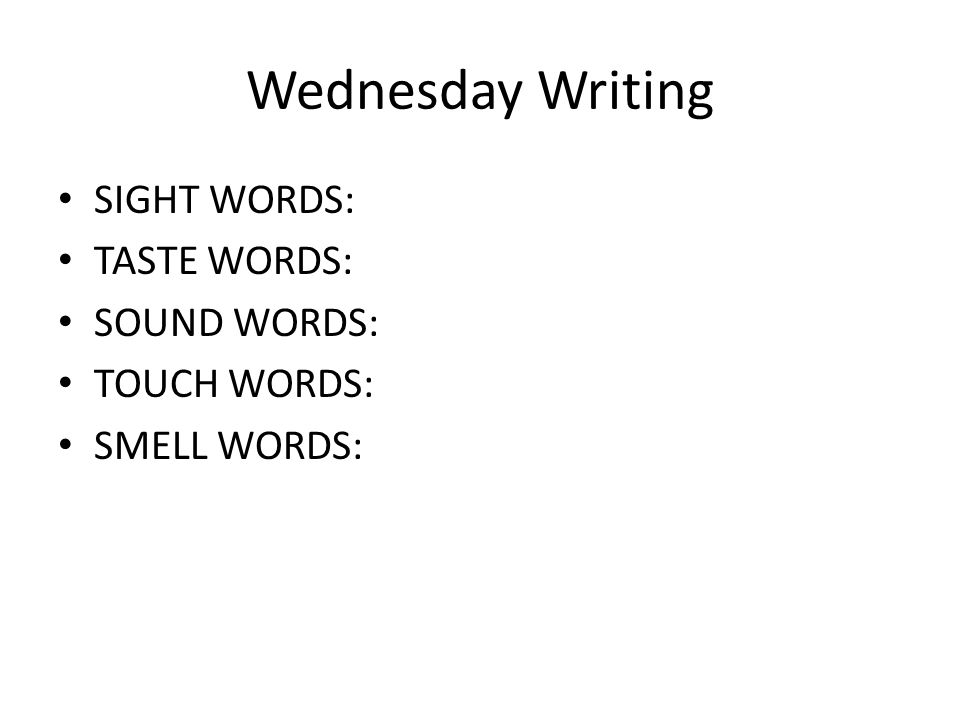 Wednesday Writing SIGHT WORDS: TASTE WORDS: SOUND WORDS: TOUCH WORDS: