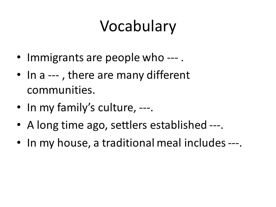 Vocabulary Immigrants are people who --- .