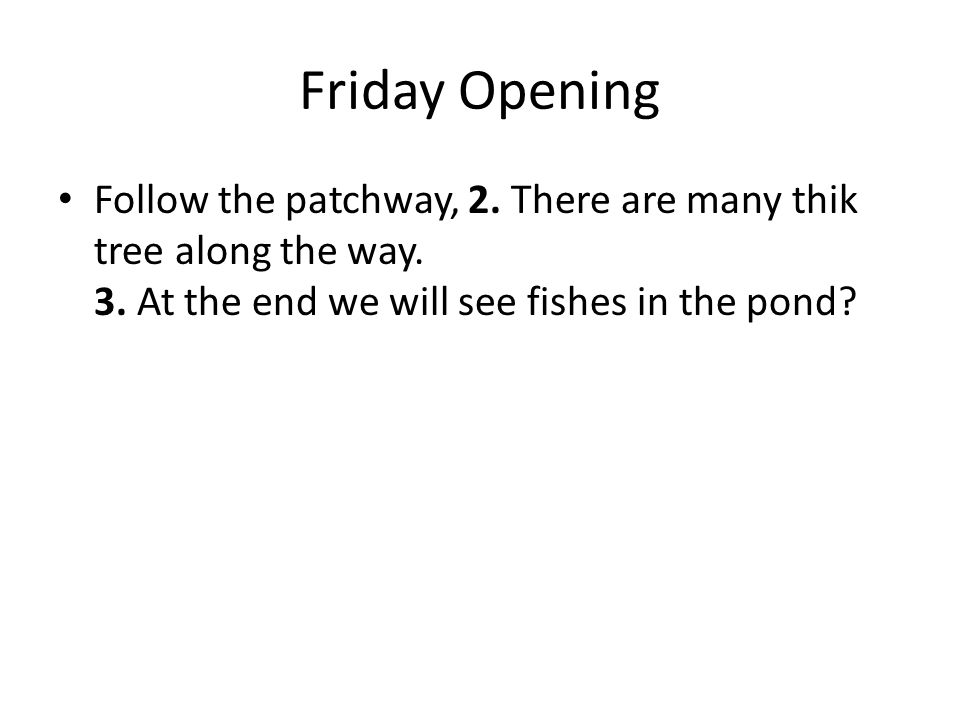 Friday Opening Follow the patchway, 2. There are many thik tree along the way.