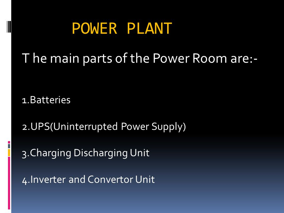 POWER PLANT T he main parts of the Power Room are:- 1.Batteries