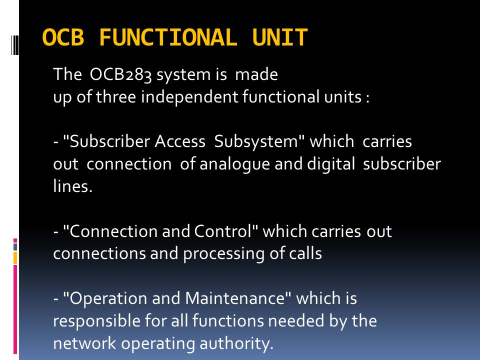 OCB FUNCTIONAL UNIT The OCB283 system is made
