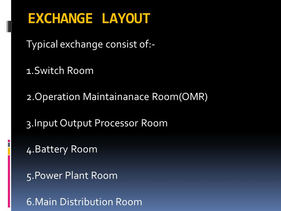 EXCHANGE LAYOUT Typical exchange consist of:- 1.Switch Room