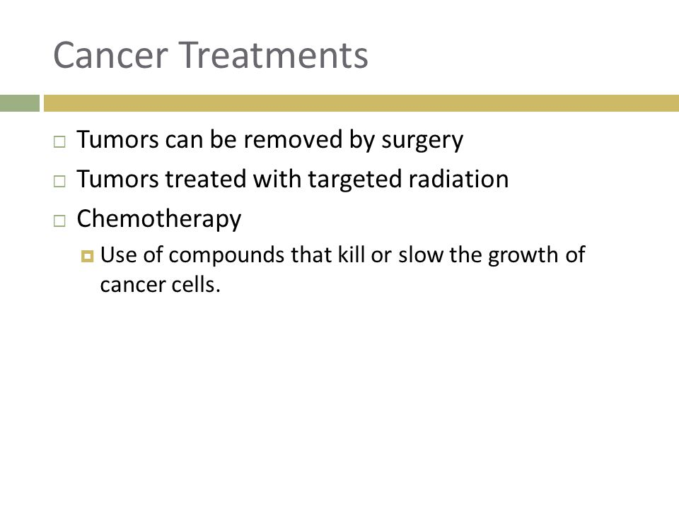 Cancer Treatments Tumors can be removed by surgery