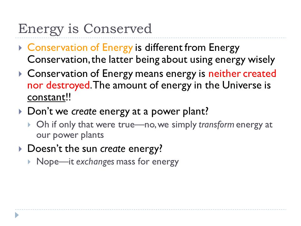 Energy is Conserved Conservation of Energy is different from Energy Conservation, the latter being about using energy wisely.