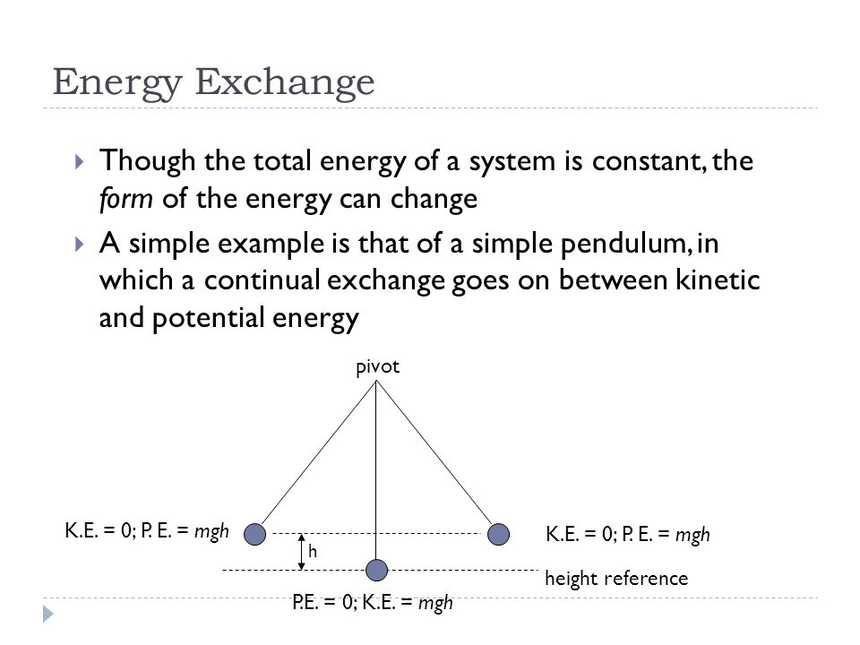 Energy Exchange Though the total energy of a system is constant, the form of the energy can change.