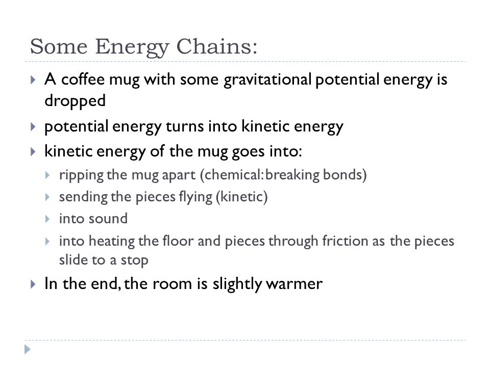Some Energy Chains: A coffee mug with some gravitational potential energy is dropped. potential energy turns into kinetic energy.