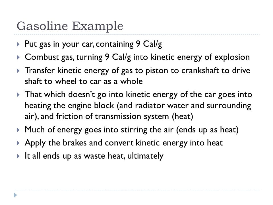 Gasoline Example Put gas in your car, containing 9 Cal/g