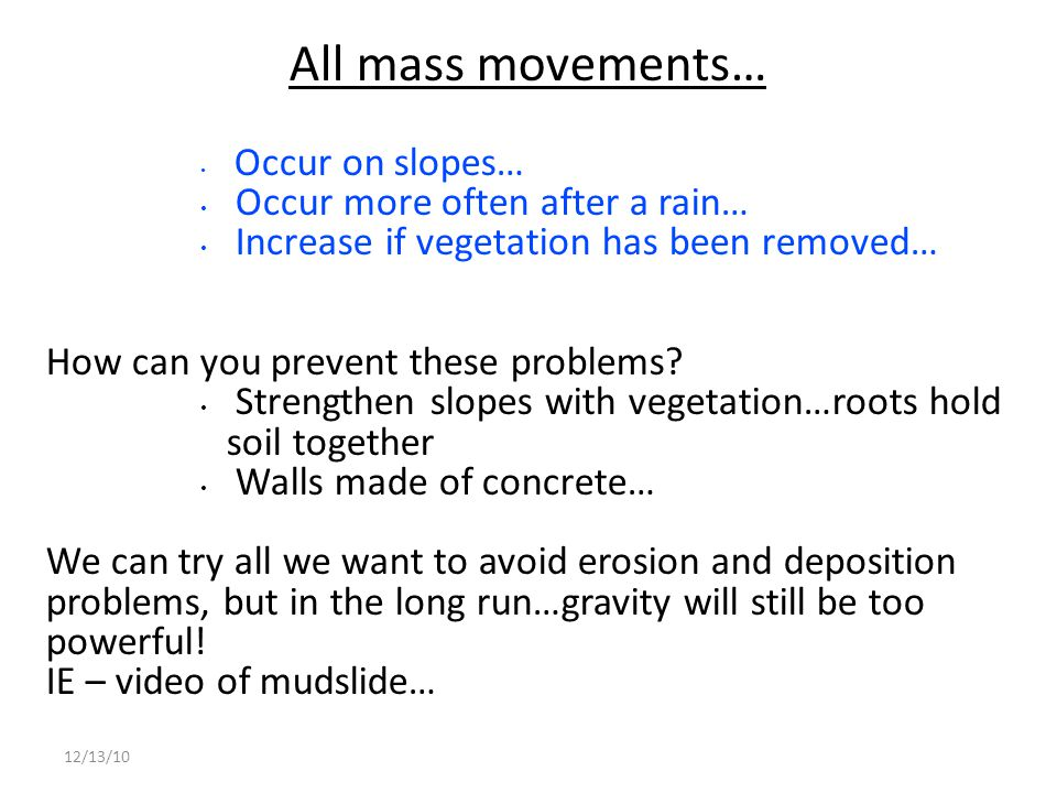 All mass movements… Occur more often after a rain…