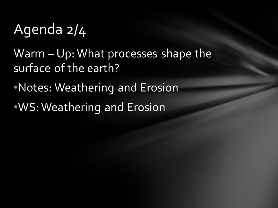 Agenda 2/4 Warm – Up: What processes shape the surface of the earth