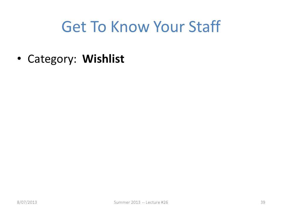 Get To Know Your Staff Category: Wishlist 8/07/2013