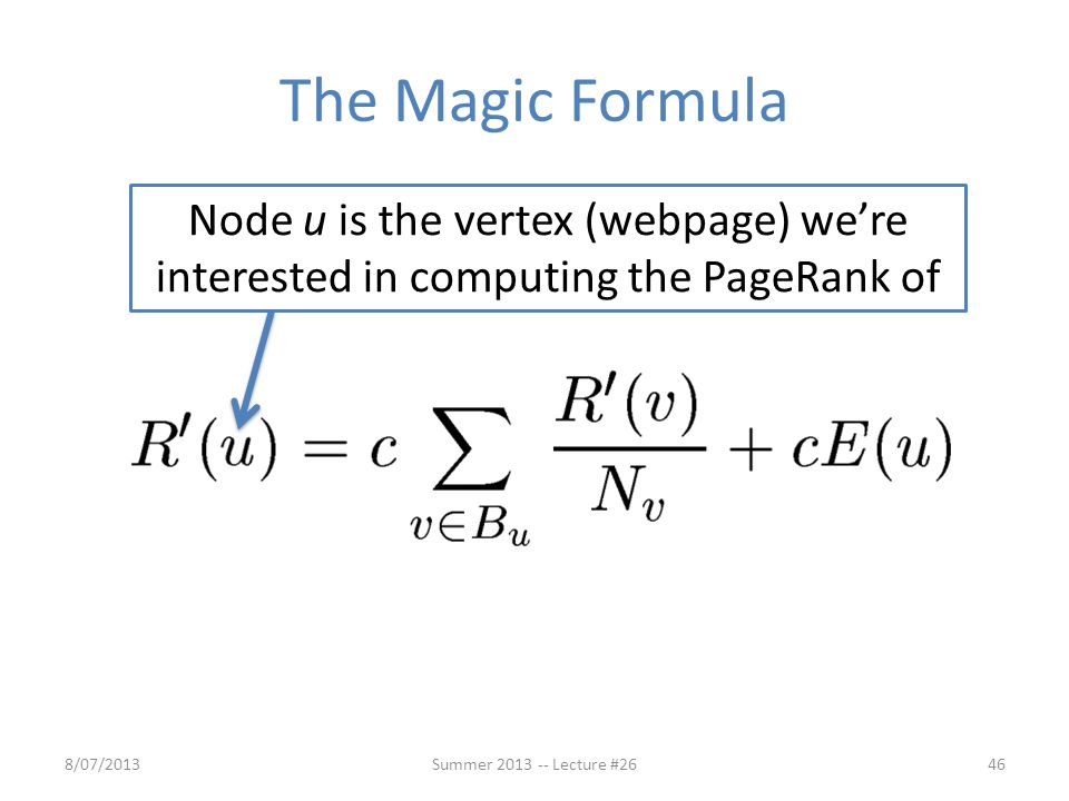 The Magic Formula Node u is the vertex (webpage) we're interested in computing the PageRank of. 8/07/2013.