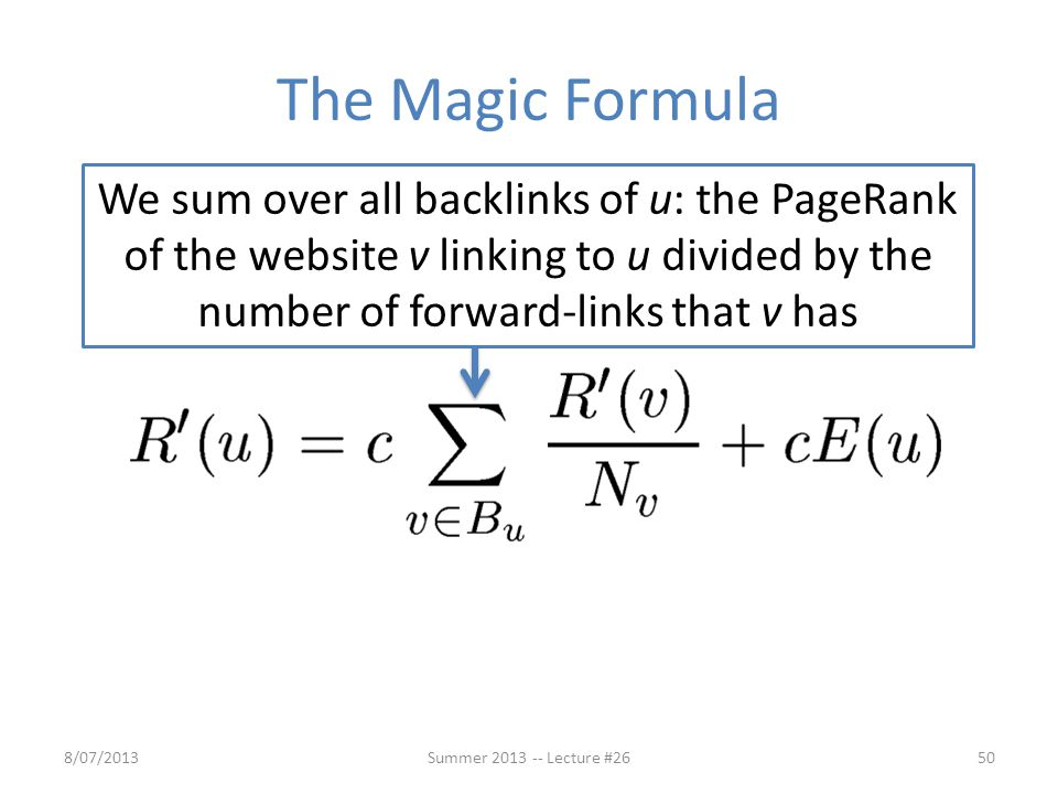 The Magic Formula We sum over all backlinks of u: the PageRank of the website v linking to u divided by the number of forward-links that v has.