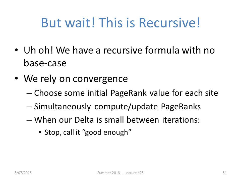 But wait! This is Recursive!
