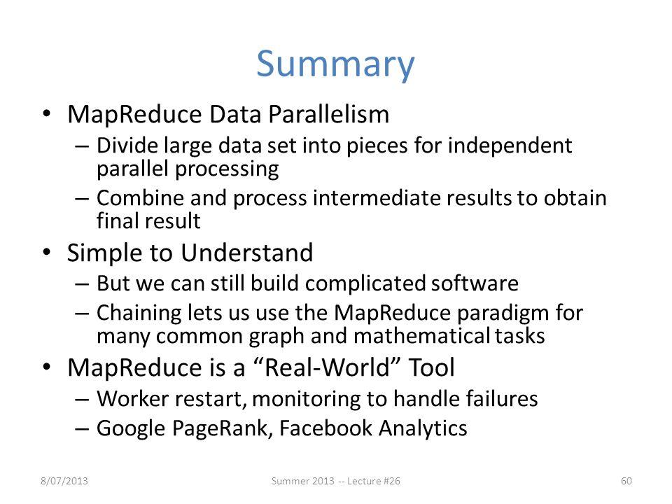 Summary MapReduce Data Parallelism Simple to Understand