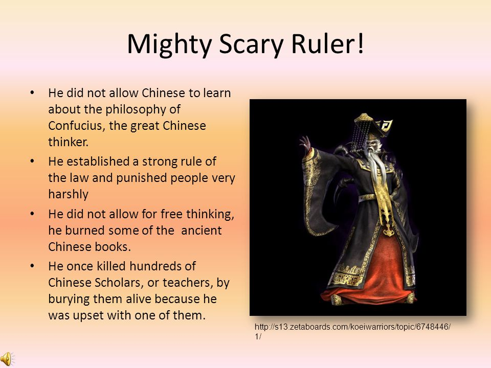 Mighty Scary Ruler! He did not allow Chinese to learn about the philosophy of Confucius, the great Chinese thinker.