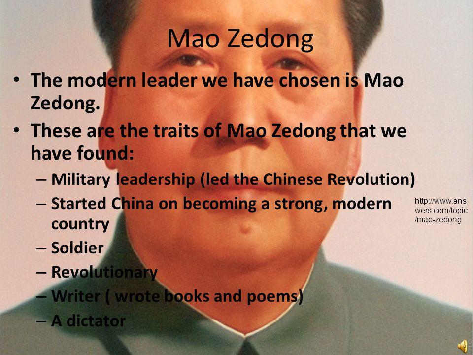 Mao Zedong The modern leader we have chosen is Mao Zedong.