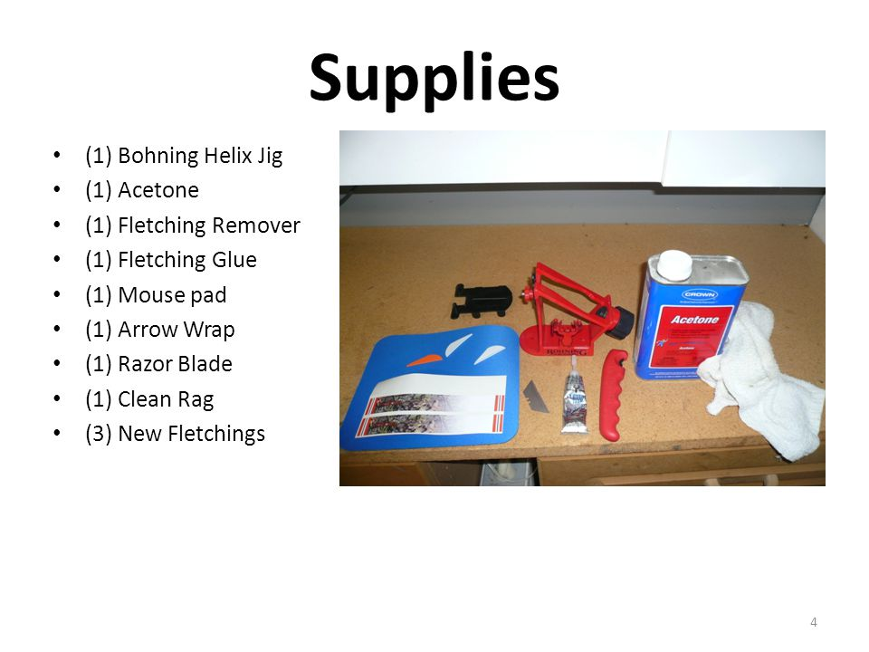 Supplies (1) Bohning Helix Jig (1) Acetone (1) Fletching Remover