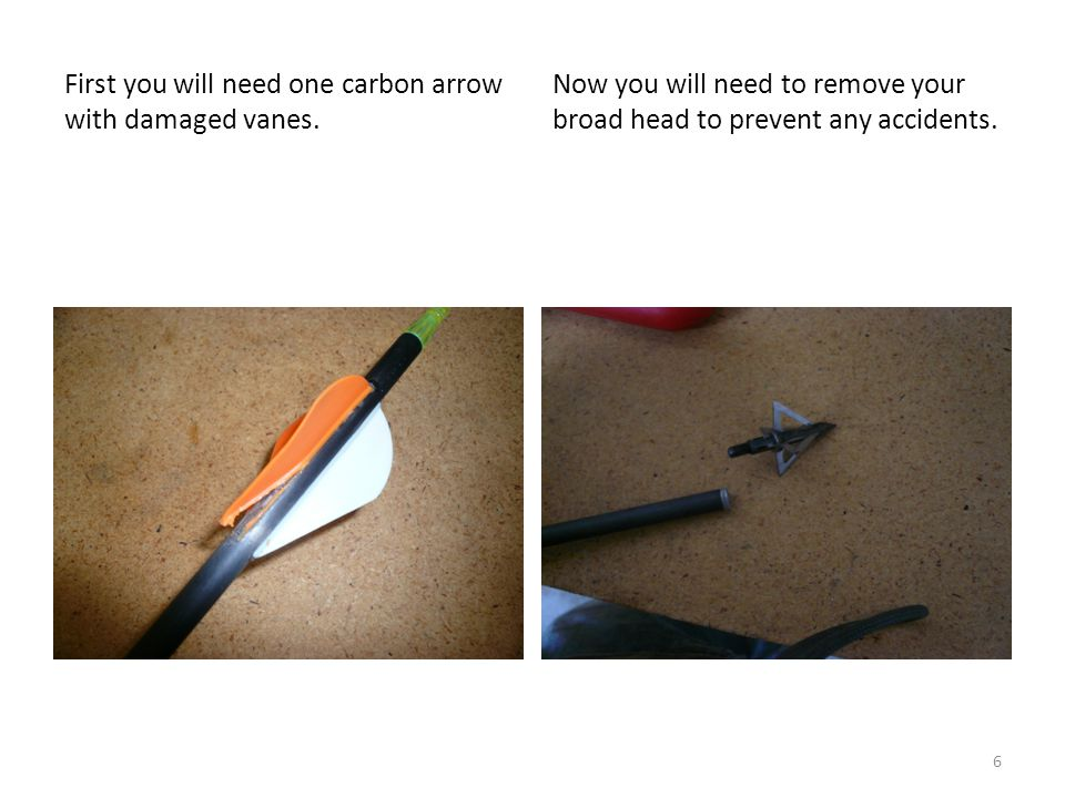 First you will need one carbon arrow with damaged vanes.