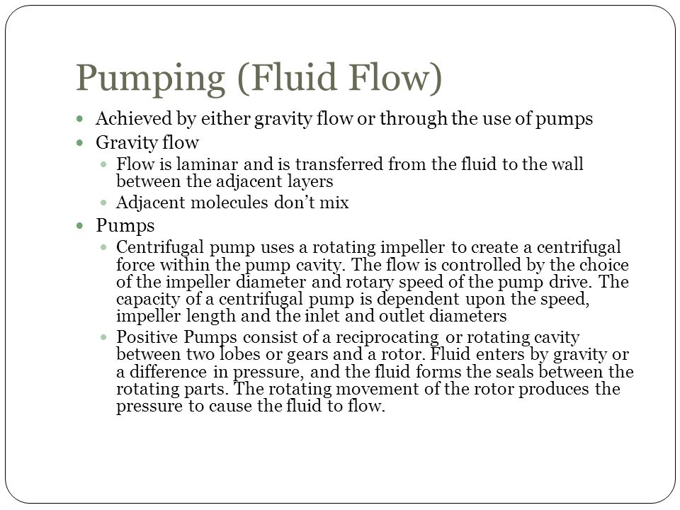 Pumping (Fluid Flow) Achieved by either gravity flow or through the use of pumps. Gravity flow.