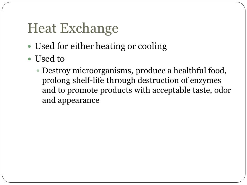 Heat Exchange Used for either heating or cooling Used to