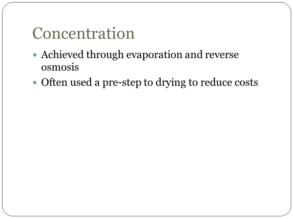 Concentration Achieved through evaporation and reverse osmosis