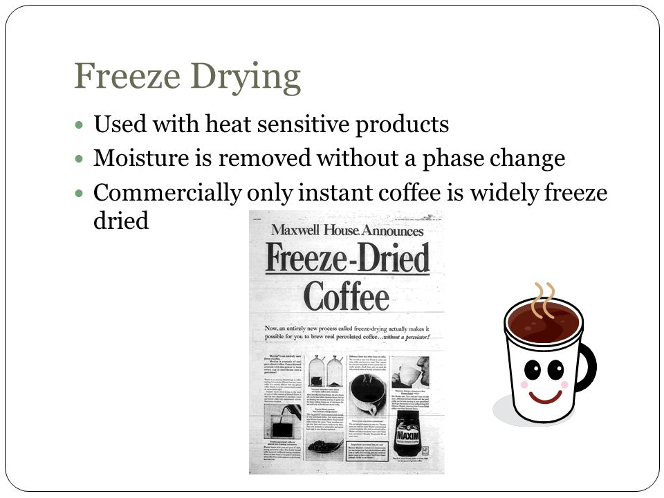 Freeze Drying Used with heat sensitive products