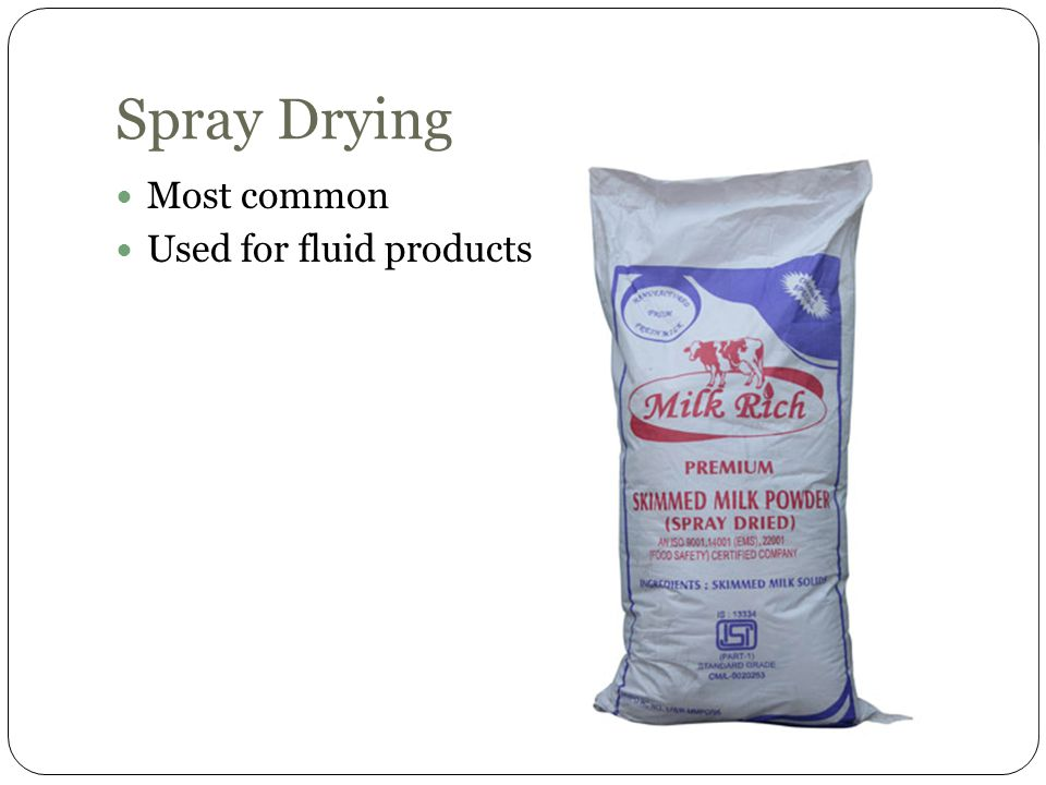 Spray Drying Most common Used for fluid products