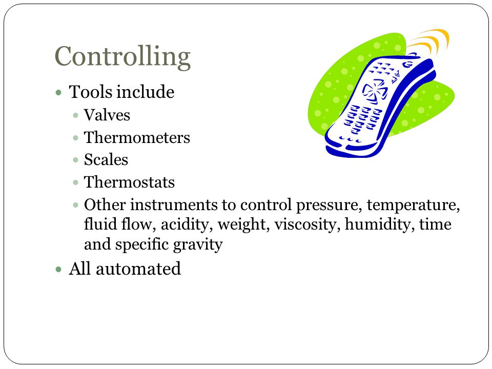Controlling Tools include All automated Valves Thermometers Scales