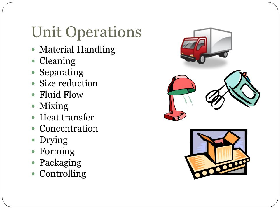 Unit Operations Material Handling Cleaning Separating Size reduction