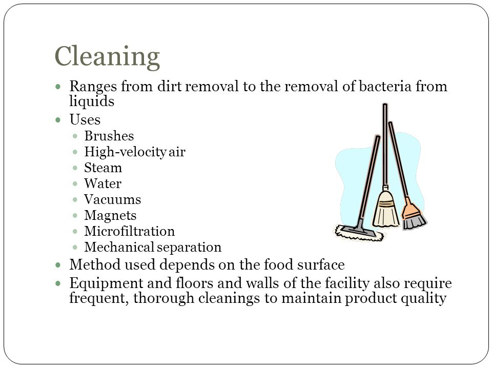 Cleaning Ranges from dirt removal to the removal of bacteria from liquids. Uses. Brushes. High-velocity air.