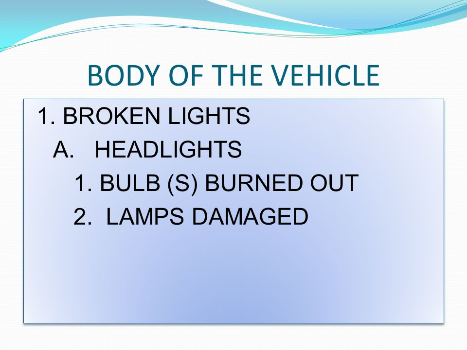 BODY OF THE VEHICLE A. HEADLIGHTS 1. BULB (S) BURNED OUT