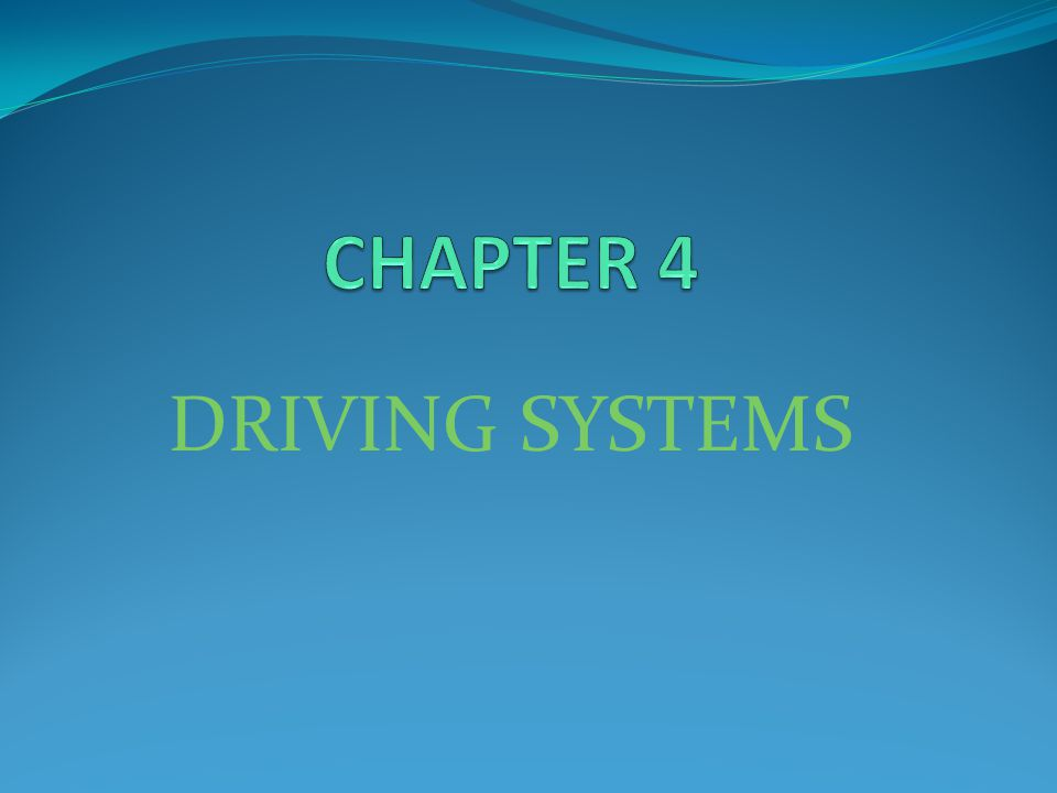 CHAPTER 4 DRIVING SYSTEMS