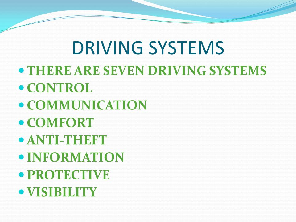 DRIVING SYSTEMS THERE ARE SEVEN DRIVING SYSTEMS CONTROL COMMUNICATION