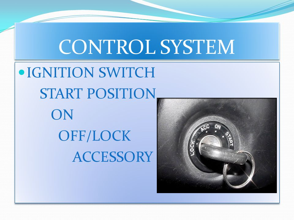 CONTROL SYSTEM IGNITION SWITCH START POSITION ON OFF/LOCK ACCESSORY