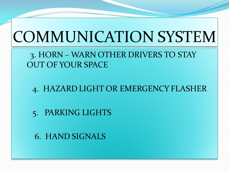 COMMUNICATION SYSTEM 3. HORN – WARN OTHER DRIVERS TO STAY OUT OF YOUR SPACE. 4. HAZARD LIGHT OR EMERGENCY FLASHER.