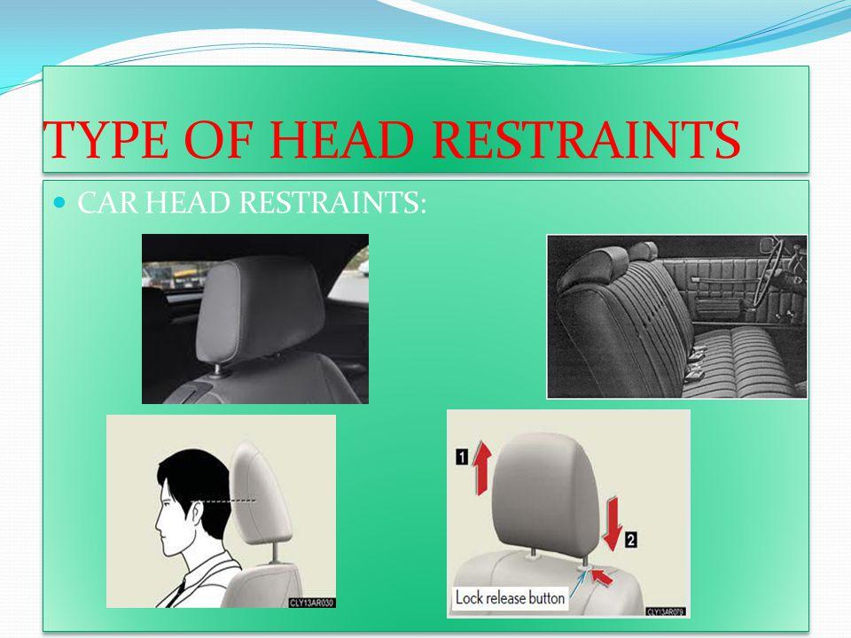 TYPE OF HEAD RESTRAINTS