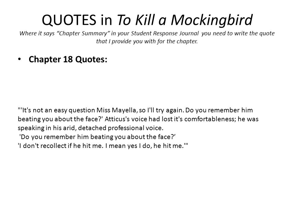QUOTES in To Kill a Mockingbird Where it says Chapter Summary in your Student Response Journal you need to write the quote that I provide you with for the chapter.